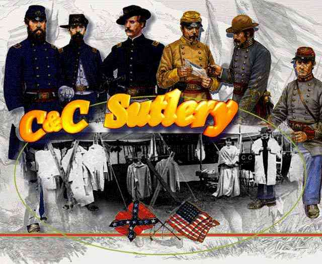 C&C Sutlery - Civil War Clothing and Re-enactment Supplies